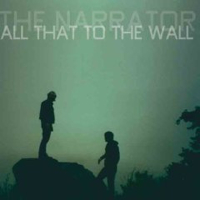 The Narrator – All That To The Wall