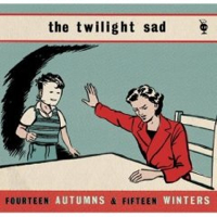 The Twilight Sad – Fourteen Autumns & Fifteen Winters